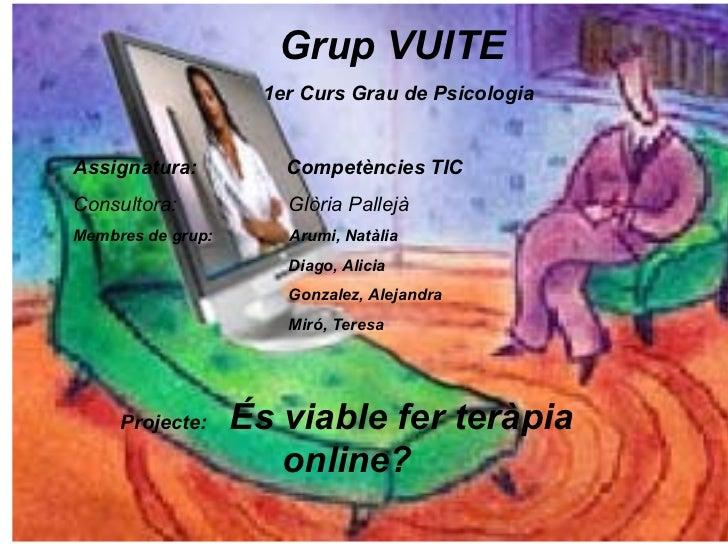 Grup  VUITE 1er Curs Grau de Psicologia Assignatura:  Competències TIC Consultora:  Glòria Pallejà Membres de grup:  Arumi...