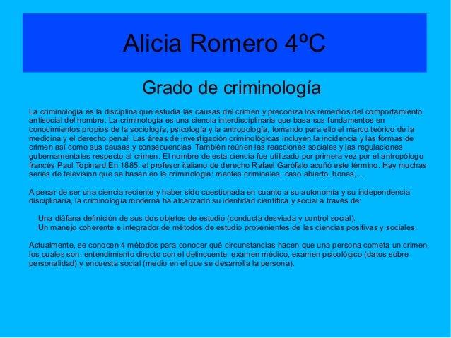 Alicia Romero 4ºC                               Grado de criminologíaLa criminología es la disciplina que estudia las caus...