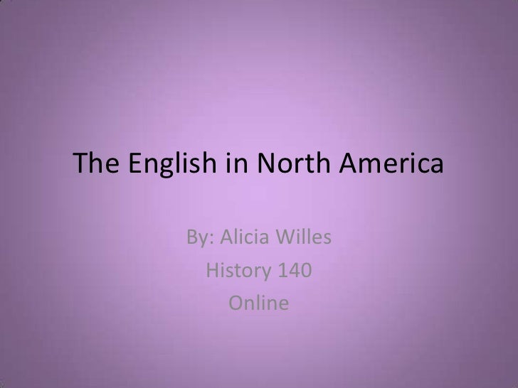 The English in North America<br />By: Alicia Willes<br />History 140 <br />Online<br />