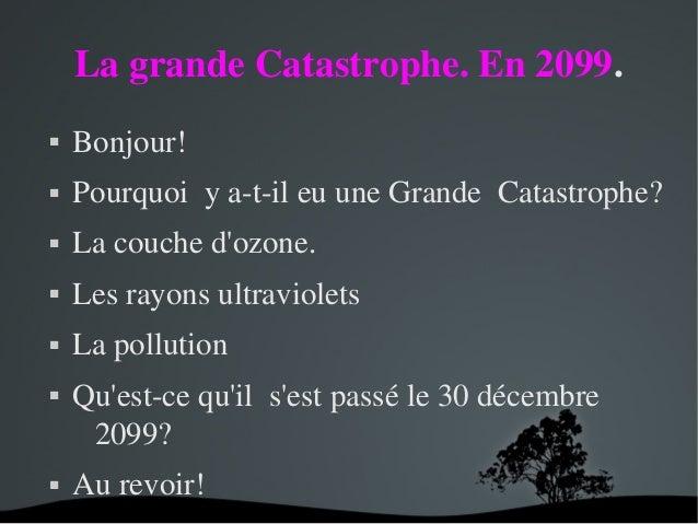 LagrandeCatastrophe.En2099.  Bonjour!  PourquoiyatileuuneGrandeCatastrophe?  Lacouched'ozone.  Les...