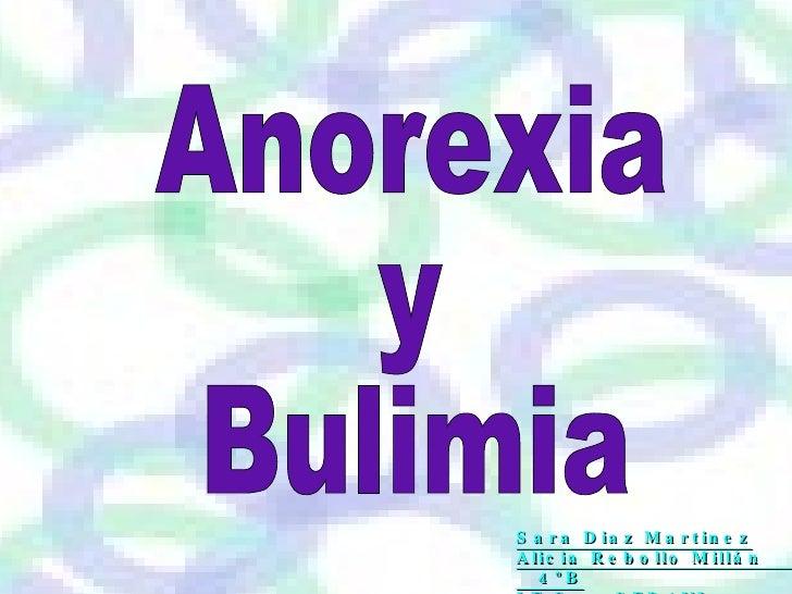 Anorexia  y Bulimia  Sara Diaz Martinez Alicia Rebollo Millán  4ºB I.E.S.  SEDAVI