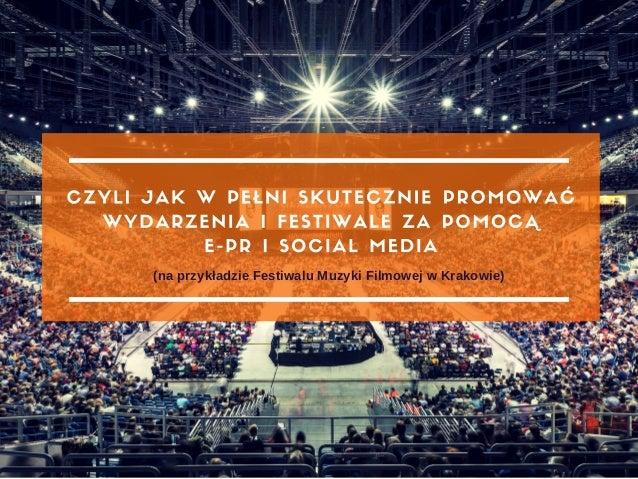 Synergy is The King, czyli jak skutecznie promować wydarzenia kulturalne i festiwale za pomocą e-PR i Social Media Slide 2