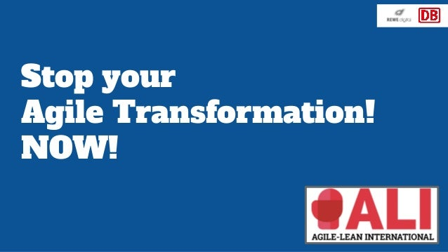 Stop your Agile Transformation! NOW!