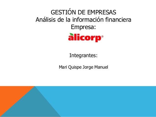 GESTIÓN DE EMPRESAS Análisis de la información financiera Empresa: Integrantes: Mari Quispe Jorge Manuel
