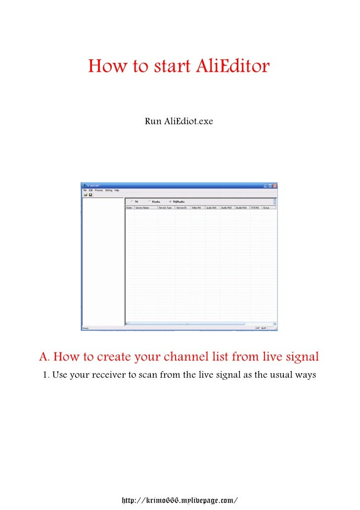 How to start AliEditor                         Run AliEdiot.exeA. How to create your channel list from live signal1. Use y...