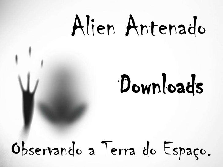 Alien Antenado                Downloads  Observando a Terra do Espaço.