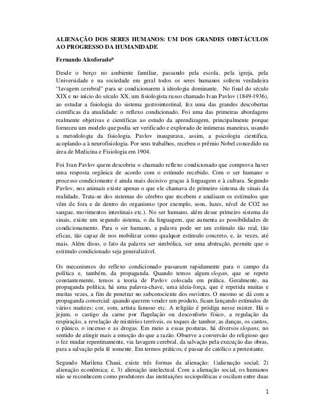 ALIENAÇÃO DOS SERES HUMANOS: UM DOS GRANDES OBSTÁCULOS AO PROGRESSO DA HUMANIDADE Fernando Alcoforado* Desde o berço no am...
