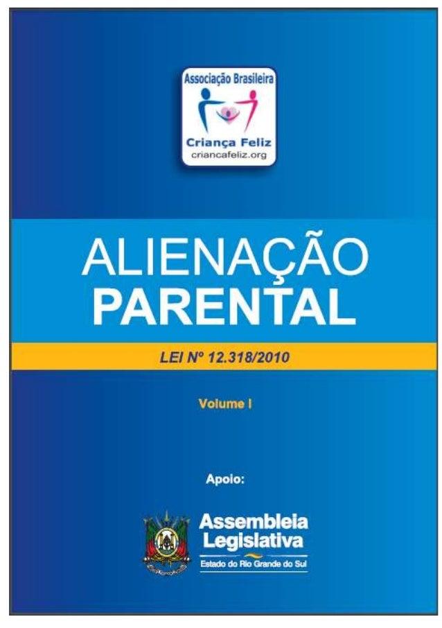 """Associação Brasileira  P'  Criança Feliz  cnrníuafam* : Ur-g¡  ALIENAÇÃO PARENTAL  LEI N"""" 12. 378/2010  Volume l"""