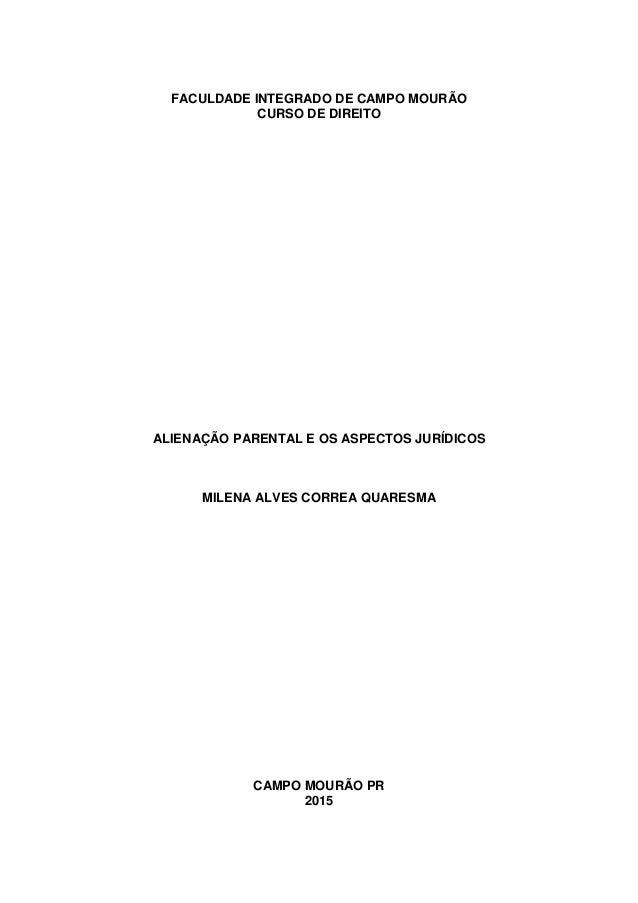 FACULDADE INTEGRADO DE CAMPO MOURÃO CURSO DE DIREITO ALIENAÇÃO PARENTAL E OS ASPECTOS JURÍDICOS MILENA ALVES CORREA QUARES...