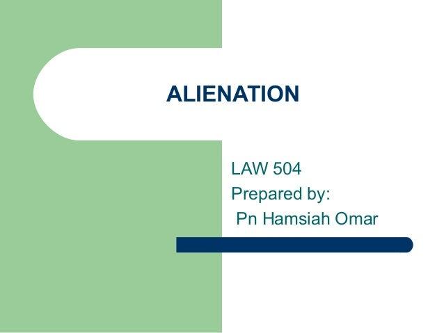 ALIENATION    LAW 504    Prepared by:     Pn Hamsiah Omar