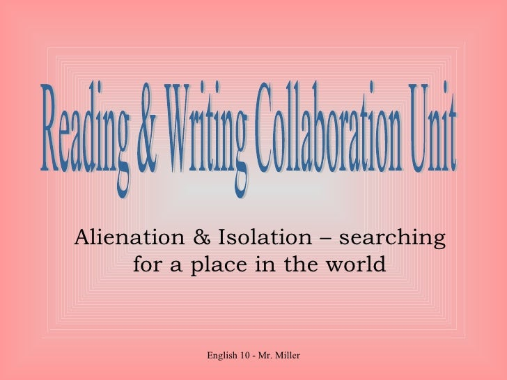 Alienation & Isolation – searching for a place in the world Reading & Writing Collaboration Unit