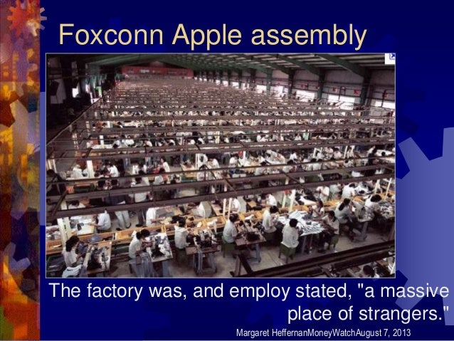 """Foxconn Apple assembly The factory was, and employ stated, """"a massive place of strangers."""" Margaret HeffernanMoneyWatchAug..."""