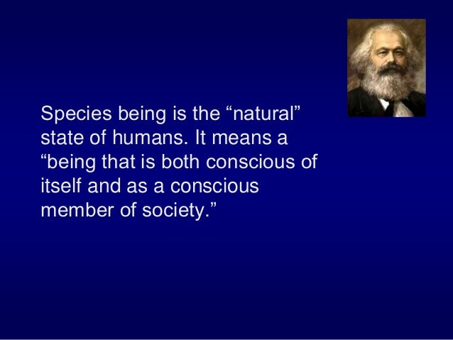 """Species being is the """"natural"""" state of humans. It means a """"being that is both conscious of itself and as a conscious memb..."""
