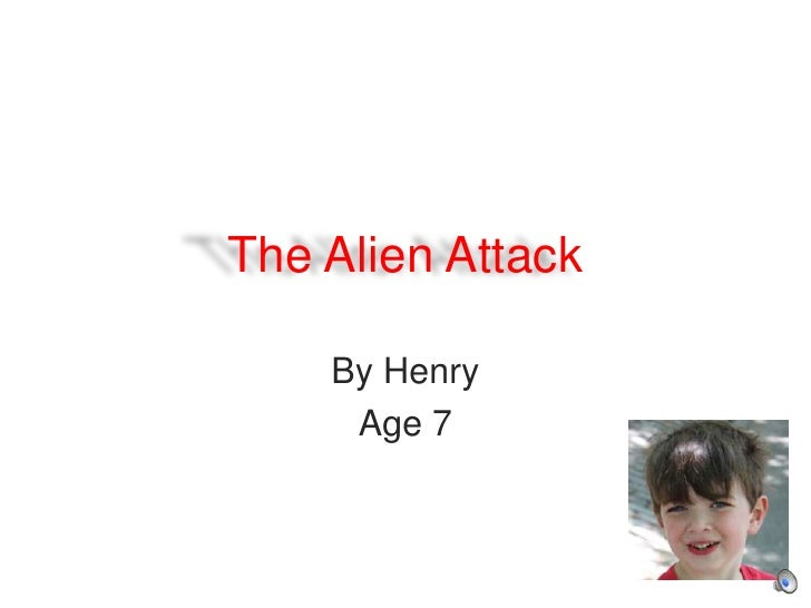 The Alien Attack<br />By Henry<br />Age 7<br />
