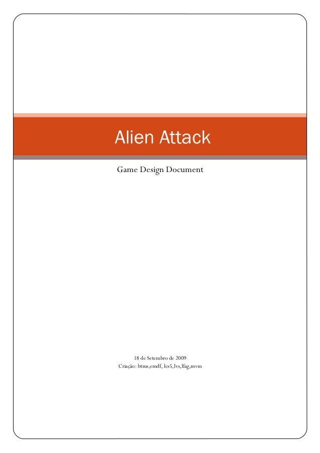 18 de Setembro de 2009 Criação: btms,emdf, lcs5,lvs,lfag,mvm Alien Attack Game Design Document