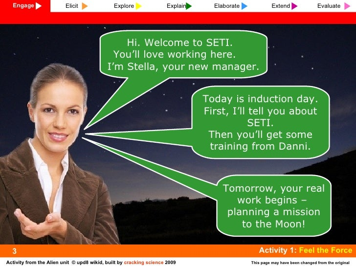 Hi. Welcome to SETI.  You'll love working here.  I'm Stella, your new manager. Today is induction day. First, I'll tell yo...