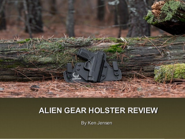 ALIEN GEAR HOLSTER REVIEWALIEN GEAR HOLSTER REVIEW By Ken JensenBy Ken Jensen