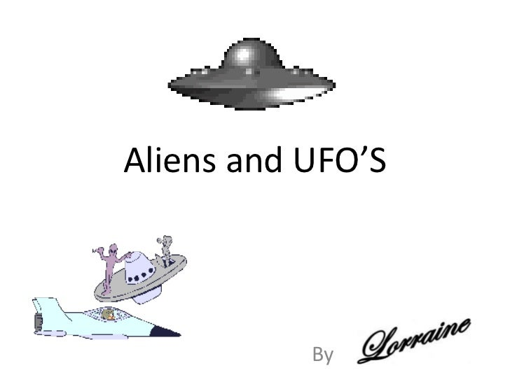 Aliens and UFO'S<br />By<br />