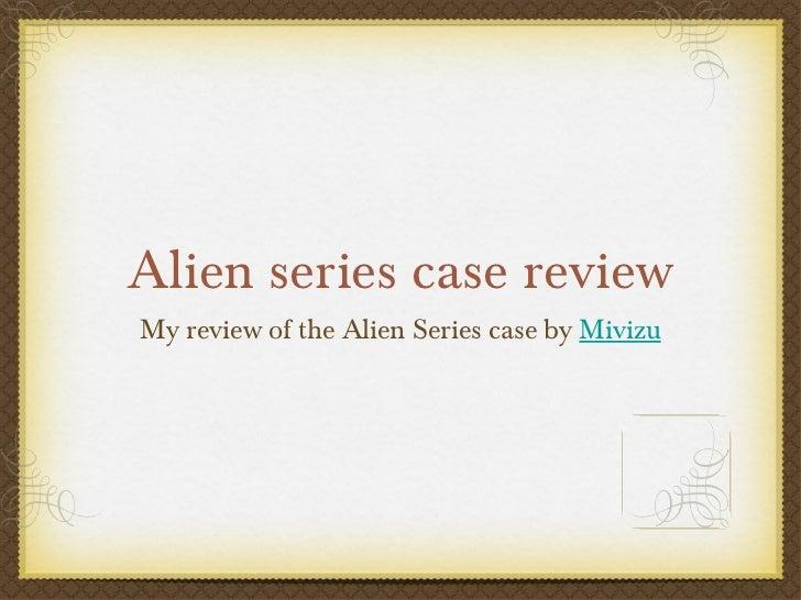 Alien series case review <ul><li>My review of the Alien Series case by  Mivizu </li></ul>