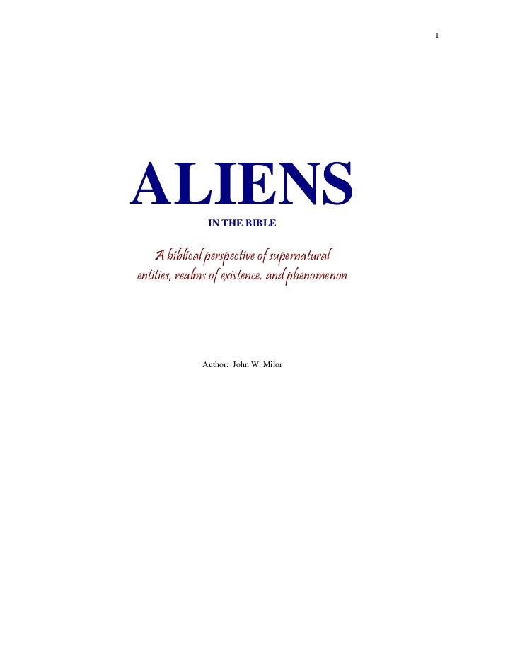 1ALIENS         IN THE BIBLE    A biblical perspective of supernaturalentities, realms of existence, and phenomenon       ...