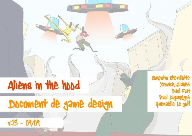 Aliens in the hoodDocument de game design	 v.23 - 04/04Corentin ChevillotteYannick ElaheePaul FiatPaul LagarrigueGwenaëlle...