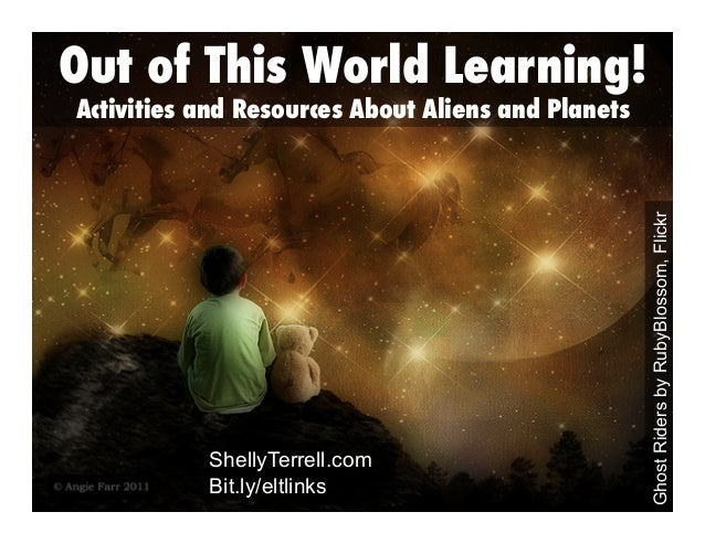 Out of This World Learning!  ShellyTerrell.com Bit.ly/eltlinks  Ghost Riders by RubyBlossom, Flickr  Activities and Resour...