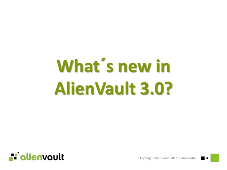 What´s new in AlienVault 3.0?<br />Copyright AlienVault. 2011. Confidential<br />