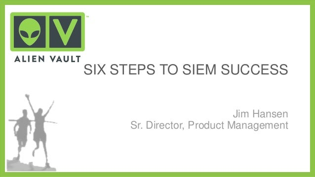 SIX STEPS TO SIEM SUCCESS Jim Hansen Sr. Director, Product Management
