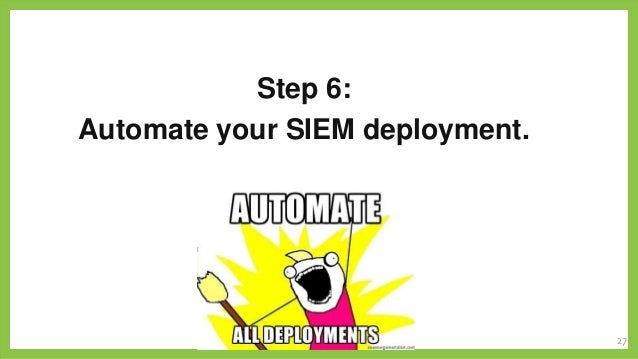 Step 6: Automate your SIEM deployment.  27 27