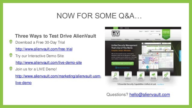 NOW FOR SOME Q&A… Three Ways to Test Drive AlienVault Download a Free 30-Day Trial http://www.alienvault.com/free-trial Tr...