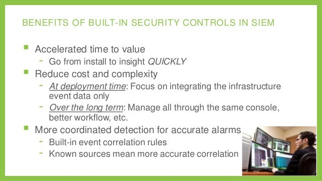 BENEFITS OF BUILT-IN SECURITY CONTROLS IN SIEM     Accelerated time to value  -  Reduce cost and complexity  -    Go fr...