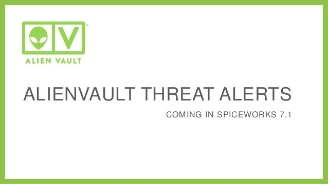 ALIENVAULT THREAT ALERTS COMING IN SPICEWORKS 7.1