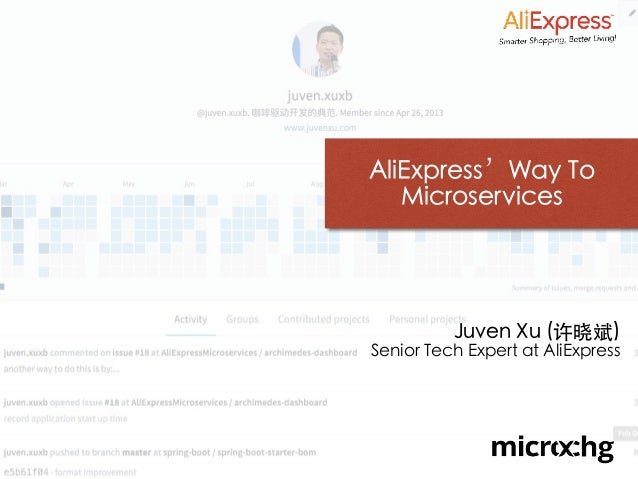 AliExpress'Way To Microservices Juven Xu (许晓斌) Senior Tech Expert at AliExpress