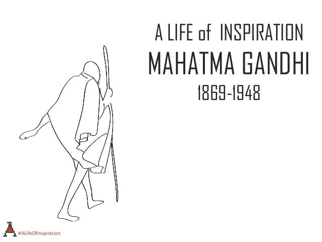 A LIFE of INSPIRATION MAHATMA GANDHI 1869-1948 #ALifeOfInspiration