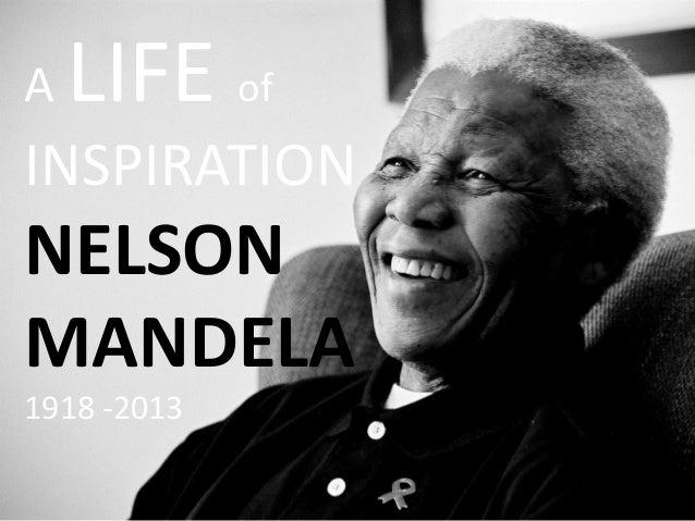 A  LIFE of  INSPIRATION  NELSON MANDELA 1918 -2013