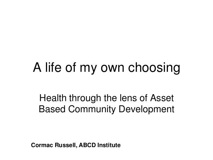 A life of my own choosing, health is determined by our community assets