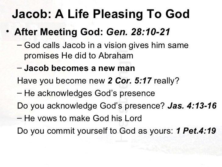 Jacob: A Life Pleasing To God <ul><li>After Meeting God:  Gen. 28:10-21 </li></ul><ul><ul><li>God calls Jacob in a vision ...