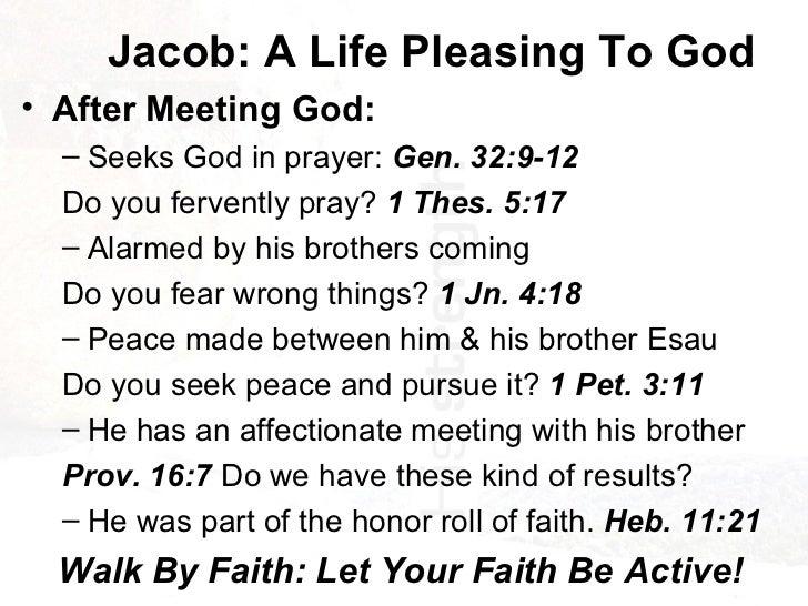 Jacob: A Life Pleasing To God <ul><li>After Meeting God: </li></ul><ul><ul><li>Seeks God in prayer:   Gen. 32:9-12 </li></...
