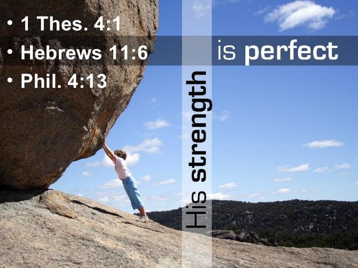 <ul><li>1 Thes. 4:1 </li></ul><ul><li>Hebrews 11:6 </li></ul><ul><li>Phil. 4:13 </li></ul>