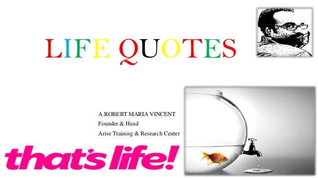LIFE QUOTES A.ROBERT MARIA VINCENT Founder & Head Arise Training & Research Center