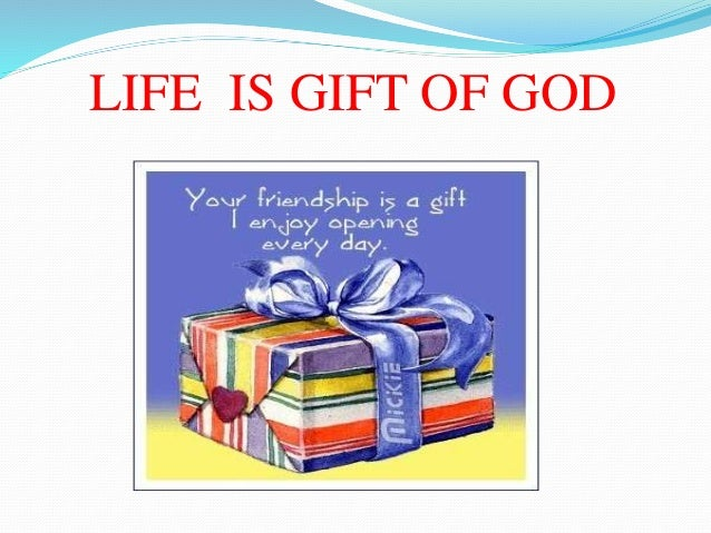 LIFE IS GIFT OF GOD