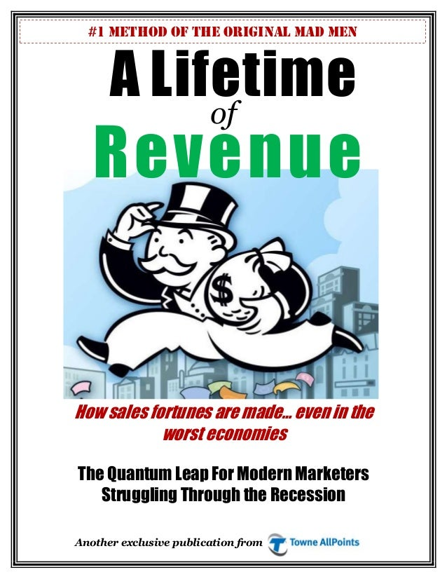 #1 METHOD of The ORIGINAL MAD MEN  A Lifetime  of  Revenue  How sales fortunes are made… even in the  worst economies  The...