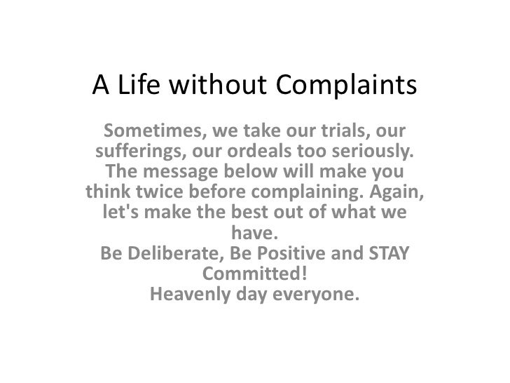 A Life without Complaints<br />Sometimes, we take our trials, our sufferings, our ordeals too seriously. The message below...