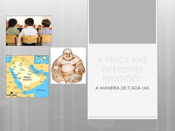 A PRECE NAS DIFERENTES RELIGIÕES.A MANEIRA DE CADA UM