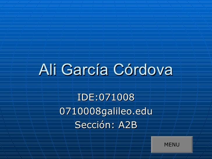 Ali García Córdova IDE:071008 0710008galileo.edu Sección: A2B MENU
