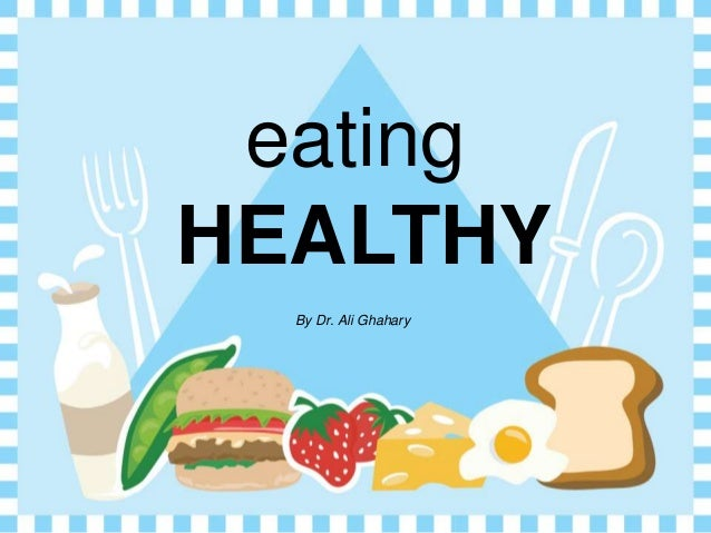eating HEALTHY By Dr. Ali Ghahary
