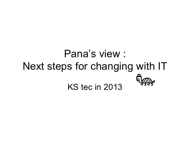Pana's view : Next steps for changing with IT KS tec in 2013