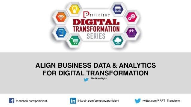 ALIGN BUSINESS DATA & ANALYTICS FOR DIGITAL TRANSFORMATION #PerficientDigital facebook.com/perficient twitter.com/PRFT_Tra...