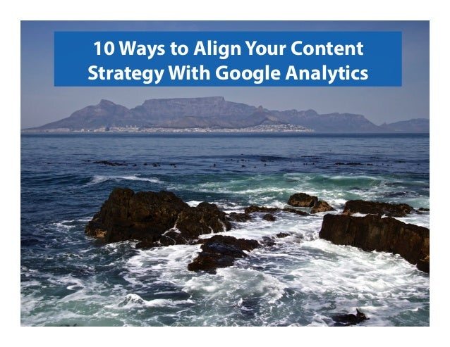 10 Ways to Align Your Content Strategy With Google Analytics