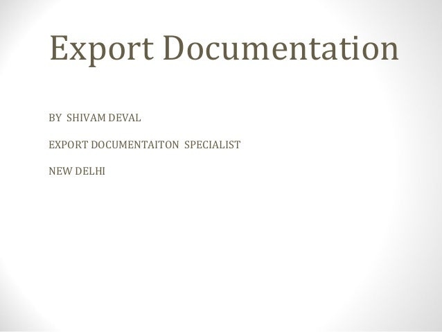 Export Documentation BY SHIVAM DEVAL EXPORT DOCUMENTAITON SPECIALIST NEW DELHI